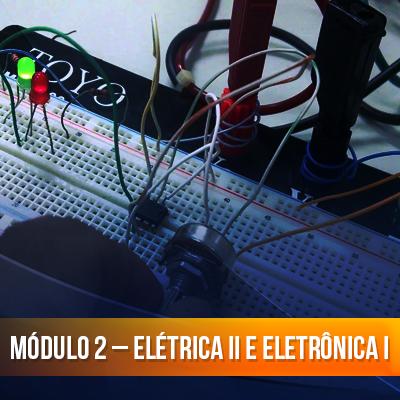 Módulo 2 – Elétrica II e Eletrônica I