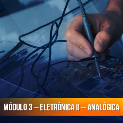 Módulo 3 – Eletrônica II – Analógica